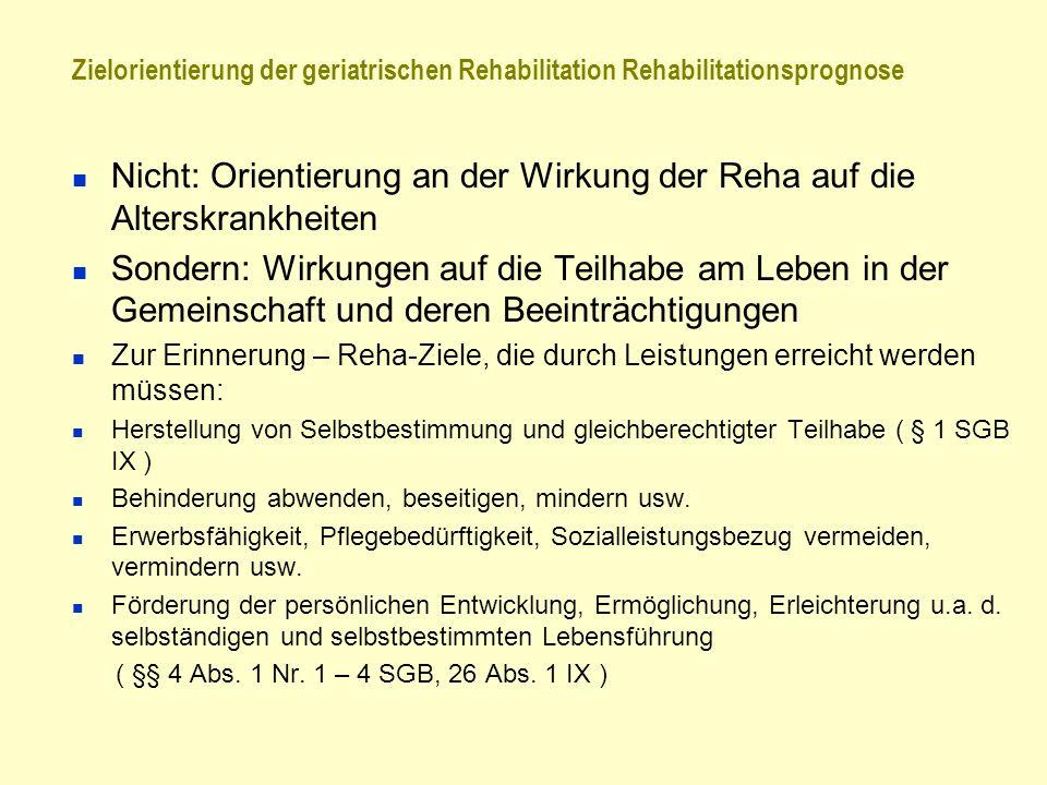 Zielorientierung der geriatrischen Rehabilitation Rehabilitationsprognose Nicht: Orientierung an der Wirkung der Reha auf die Alterskrankheiten Sonder