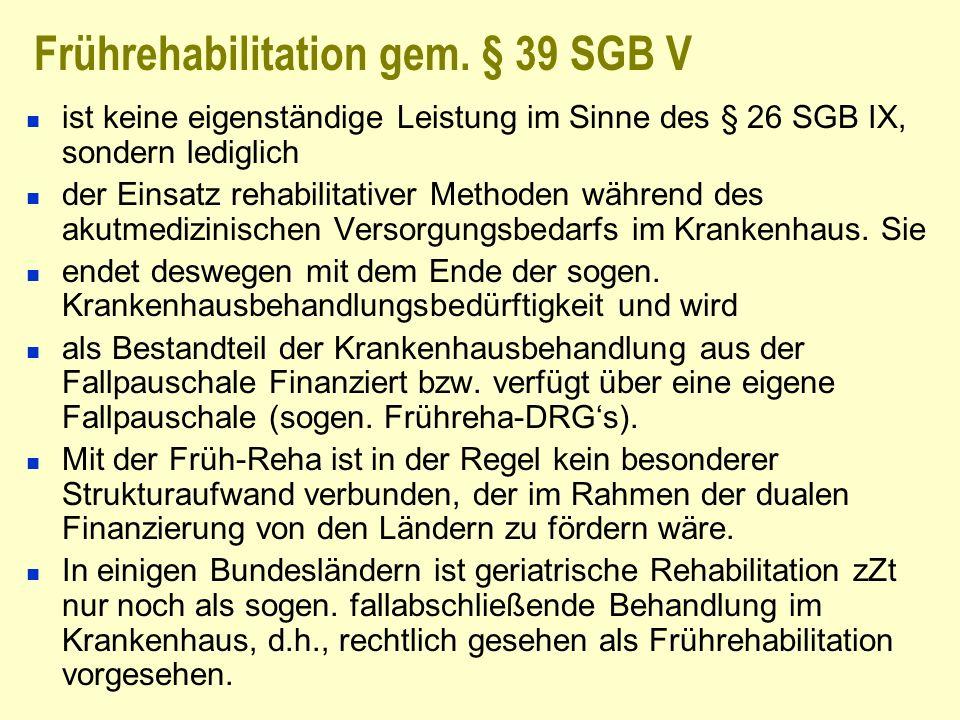 Frührehabilitation gem. § 39 SGB V ist keine eigenständige Leistung im Sinne des § 26 SGB IX, sondern lediglich der Einsatz rehabilitativer Methoden w