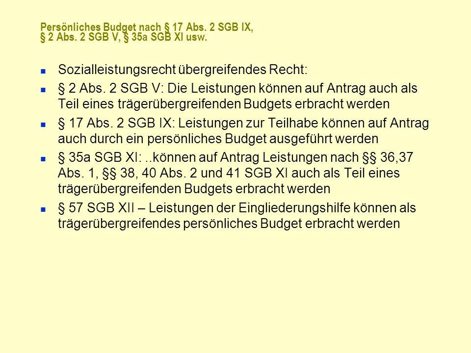 Persönliches Budget nach § 17 Abs. 2 SGB IX, § 2 Abs. 2 SGB V, § 35a SGB XI usw. Sozialleistungsrecht übergreifendes Recht: § 2 Abs. 2 SGB V: Die Leis