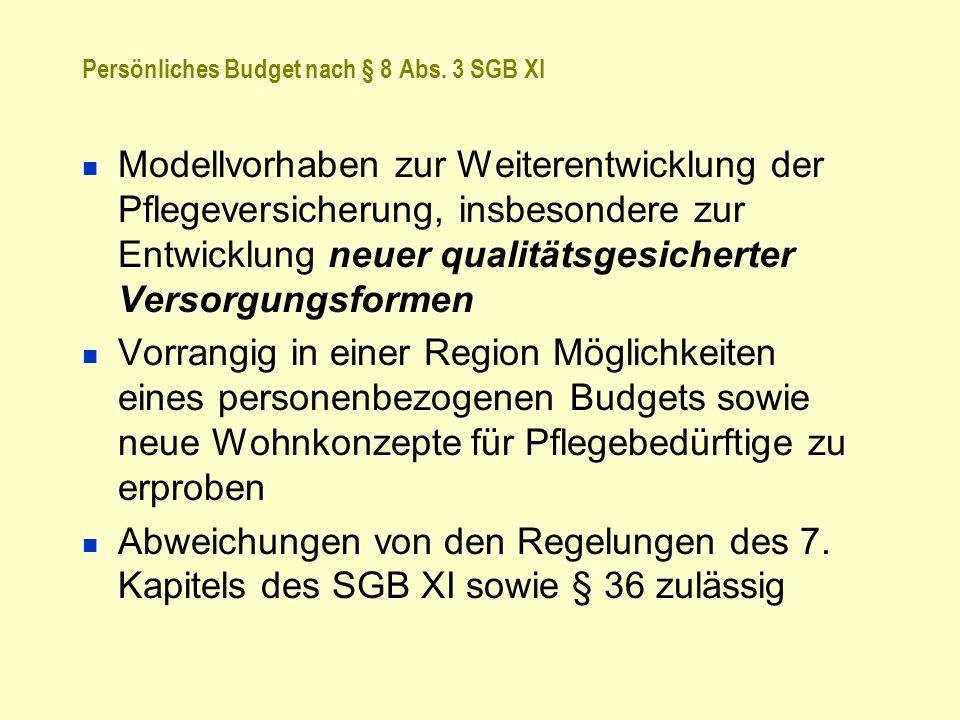 Persönliches Budget nach § 8 Abs. 3 SGB XI Modellvorhaben zur Weiterentwicklung der Pflegeversicherung, insbesondere zur Entwicklung neuer qualitätsge