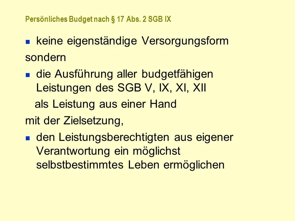 Persönliches Budget nach § 17 Abs. 2 SGB IX keine eigenständige Versorgungsform sondern die Ausführung aller budgetfähigen Leistungen des SGB V, IX, X