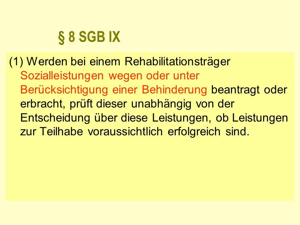 § 8 SGB IX (1) Werden bei einem Rehabilitationsträger Sozialleistungen wegen oder unter Berücksichtigung einer Behinderung beantragt oder erbracht, pr