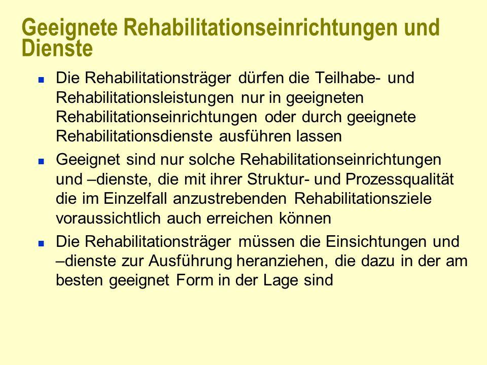 Geeignete Rehabilitationseinrichtungen und Dienste Die Rehabilitationsträger dürfen die Teilhabe- und Rehabilitationsleistungen nur in geeigneten Reha