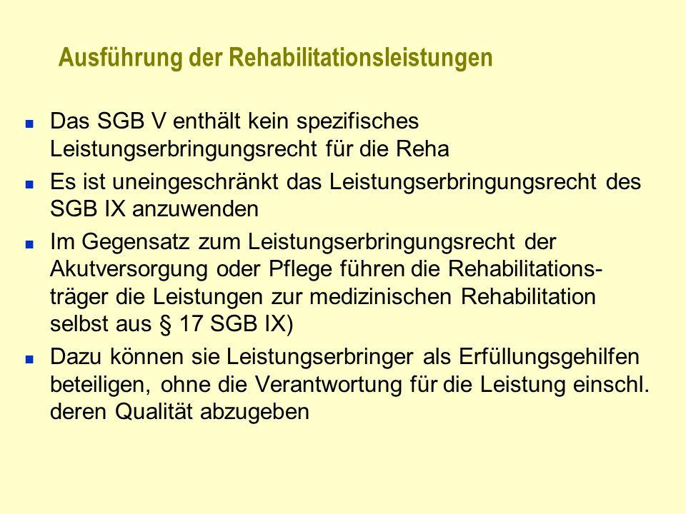 Ausführung der Rehabilitationsleistungen Das SGB V enthält kein spezifisches Leistungserbringungsrecht für die Reha Es ist uneingeschränkt das Leistun