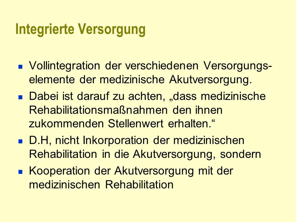 Integrierte Versorgung Vollintegration der verschiedenen Versorgungs- elemente der medizinische Akutversorgung. Dabei ist darauf zu achten, dass mediz