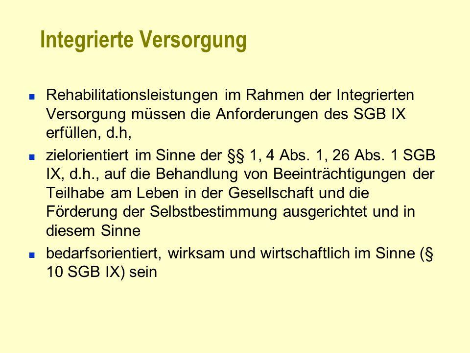 Integrierte Versorgung Rehabilitationsleistungen im Rahmen der Integrierten Versorgung müssen die Anforderungen des SGB IX erfüllen, d.h, zielorientie