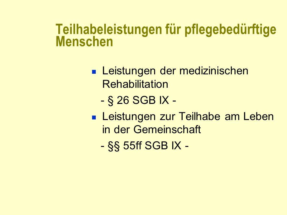 Teilhabeleistungen für pflegebedürftige Menschen Leistungen der medizinischen Rehabilitation - § 26 SGB IX - Leistungen zur Teilhabe am Leben in der G