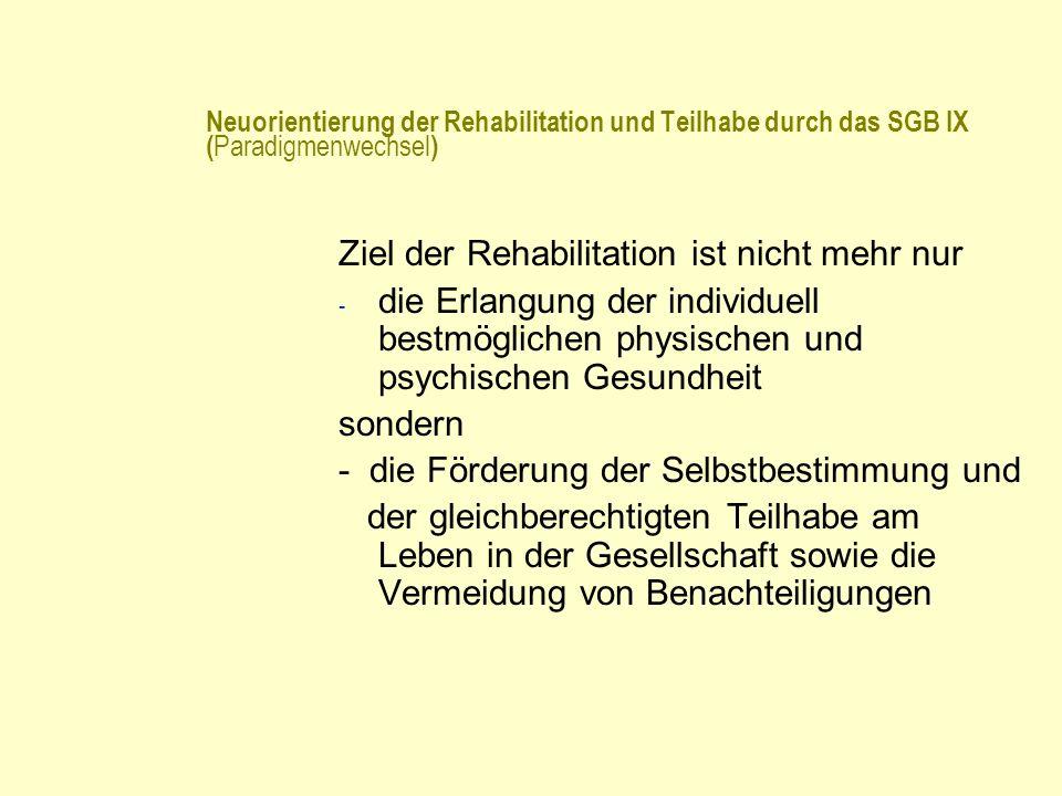 Neuorientierung der Rehabilitation und Teilhabe durch das SGB IX ( Paradigmenwechsel ) Ziel der Rehabilitation ist nicht mehr nur - die Erlangung der