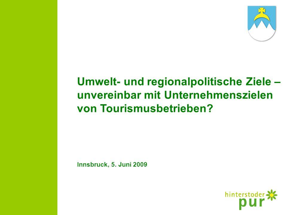 Umwelt- und regionalpolitische Ziele – unvereinbar mit Unternehmenszielen von Tourismusbetrieben? Innsbruck, 5. Juni 2009