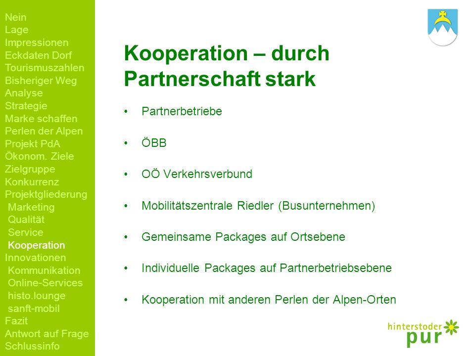 Kooperation – durch Partnerschaft stark Partnerbetriebe ÖBB OÖ Verkehrsverbund Mobilitätszentrale Riedler (Busunternehmen) Gemeinsame Packages auf Ort