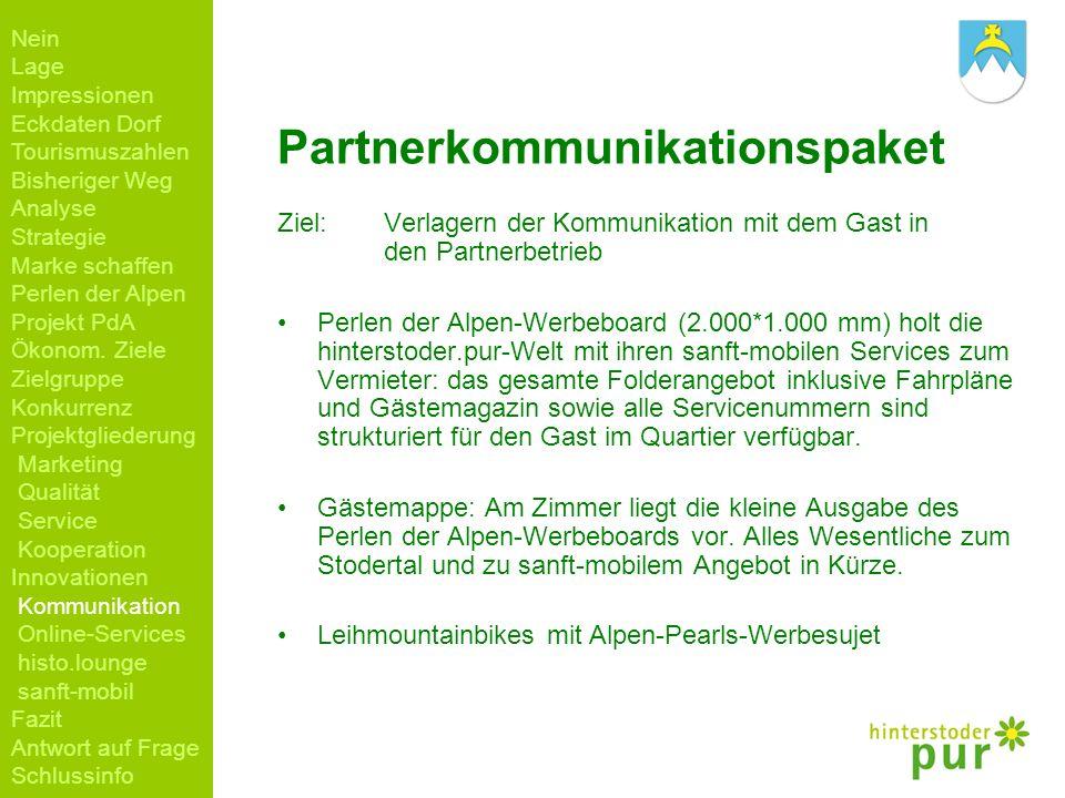 Partnerkommunikationspaket Ziel: Verlagern der Kommunikation mit dem Gast in den Partnerbetrieb Perlen der Alpen-Werbeboard (2.000*1.000 mm) holt die