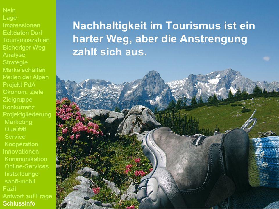 Nachhaltigkeit im Tourismus ist ein harter Weg, aber die Anstrengung zahlt sich aus. Nein Lage Impressionen Eckdaten Dorf Tourismuszahlen Bisheriger W