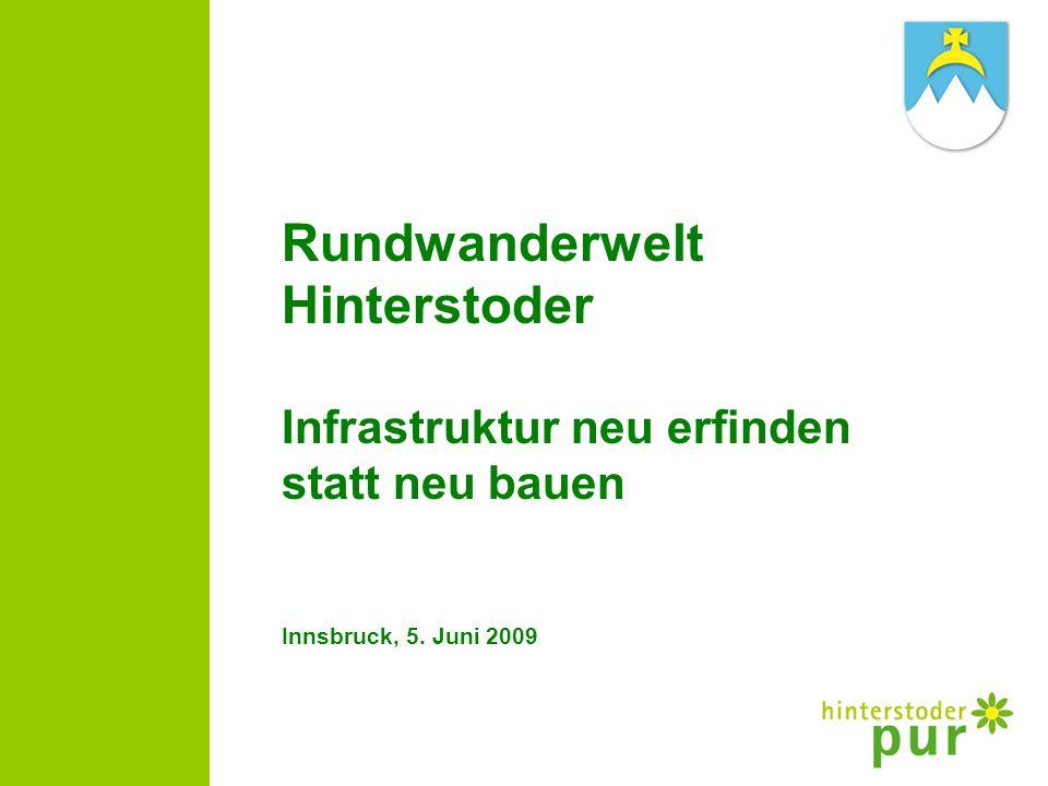 Rundwanderwelt Hinterstoder Infrastruktur neu erfinden statt neu bauen Innsbruck, 5. Juni 2009