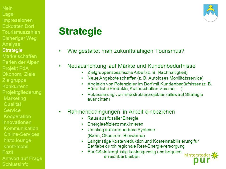Strategie Wie gestaltet man zukunftsfähigen Tourismus? Neuausrichtung auf Märkte und Kundenbedürfnisse Zielgruppenspezifische Arbeit (z. B. Nachhaltig