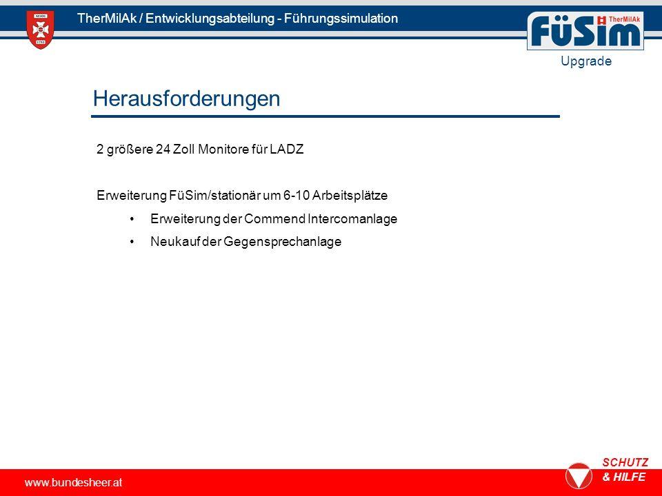 www.bundesheer.at SCHUTZ & HILFE TherMilAk / Entwicklungsabteilung - Führungssimulation Upgrade 2 größere 24 Zoll Monitore für LADZ Herausforderungen