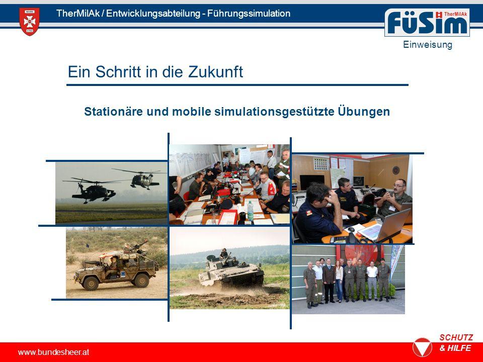 www.bundesheer.at SCHUTZ & HILFE TherMilAk / Entwicklungsabteilung - Führungssimulation Ein Schritt in die Zukunft Stationäre und mobile simulationsge