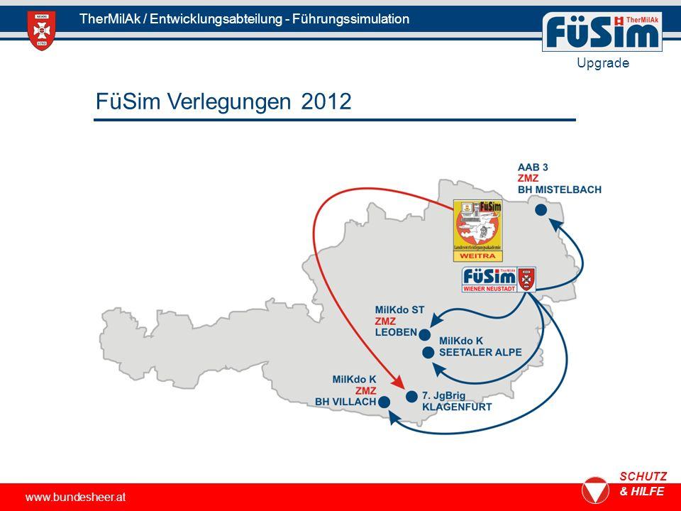 www.bundesheer.at SCHUTZ & HILFE TherMilAk / Entwicklungsabteilung - Führungssimulation Upgrade FüSim Verlegungen 2012