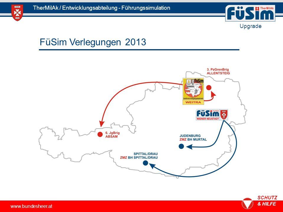www.bundesheer.at SCHUTZ & HILFE TherMilAk / Entwicklungsabteilung - Führungssimulation Upgrade FüSim Verlegungen 2013
