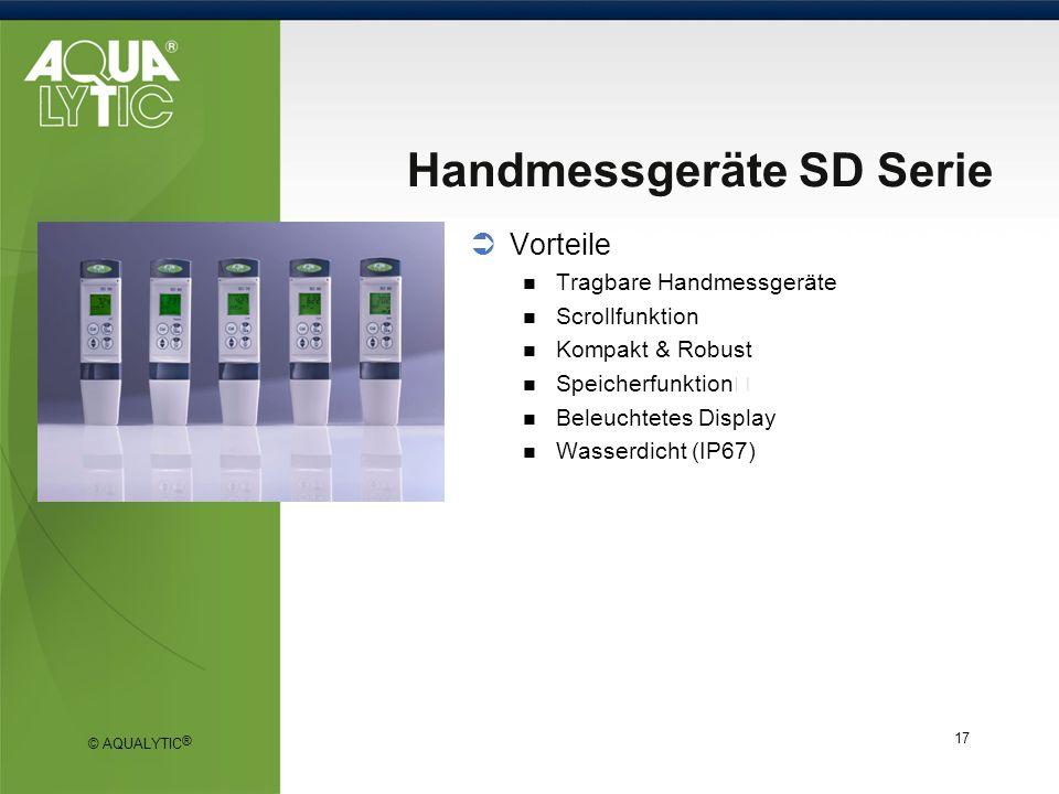 © AQUALYTIC ® 17 Handmessgeräte SD Serie Vorteile Tragbare Handmessgeräte Scrollfunktion Kompakt & Robust Speicherfunktion Beleuchtetes Display Wasser