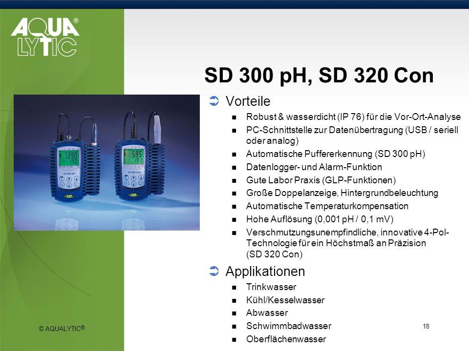 © AQUALYTIC ® 18 SD 300 pH, SD 320 Con Vorteile Robust & wasserdicht (IP 76) für die Vor-Ort-Analyse PC-Schnittstelle zur Datenübertragung (USB / seri