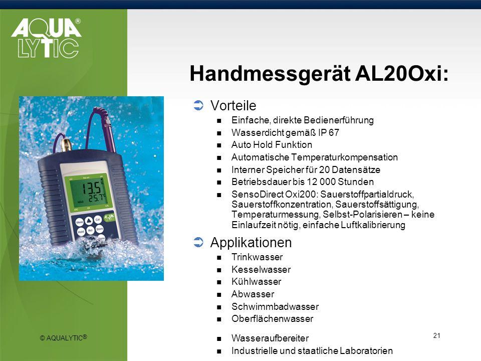© AQUALYTIC ® 21 Handmessgerät AL20Oxi: Vorteile Einfache, direkte Bedienerführung Wasserdicht gemäß IP 67 Auto Hold Funktion Automatische Temperaturk