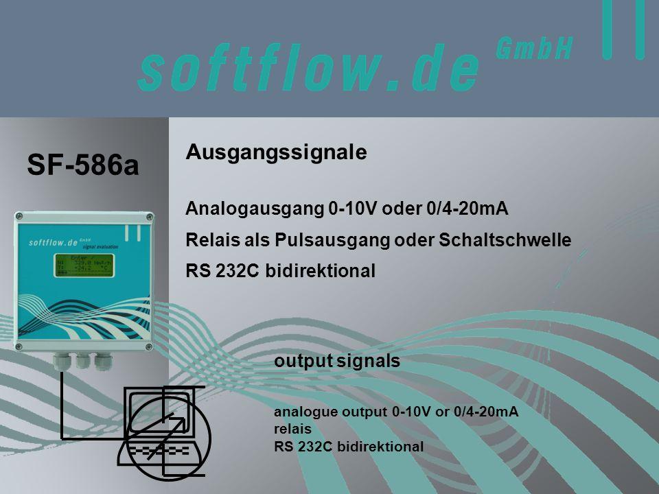 Ausgangssignale output signals SF-586a Relais als Pulsausgang oder Schaltschwelle analogue output 0-10V or 0/4-20mA relais RS 232C bidirektional Analogausgang 0-10V oder 0/4-20mA