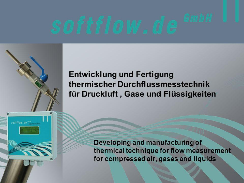 Entwicklung und Fertigung thermischer Durchflussmesstechnik für Druckluft, Gase und Flüssigkeiten Developing and manufacturing of thermical technique