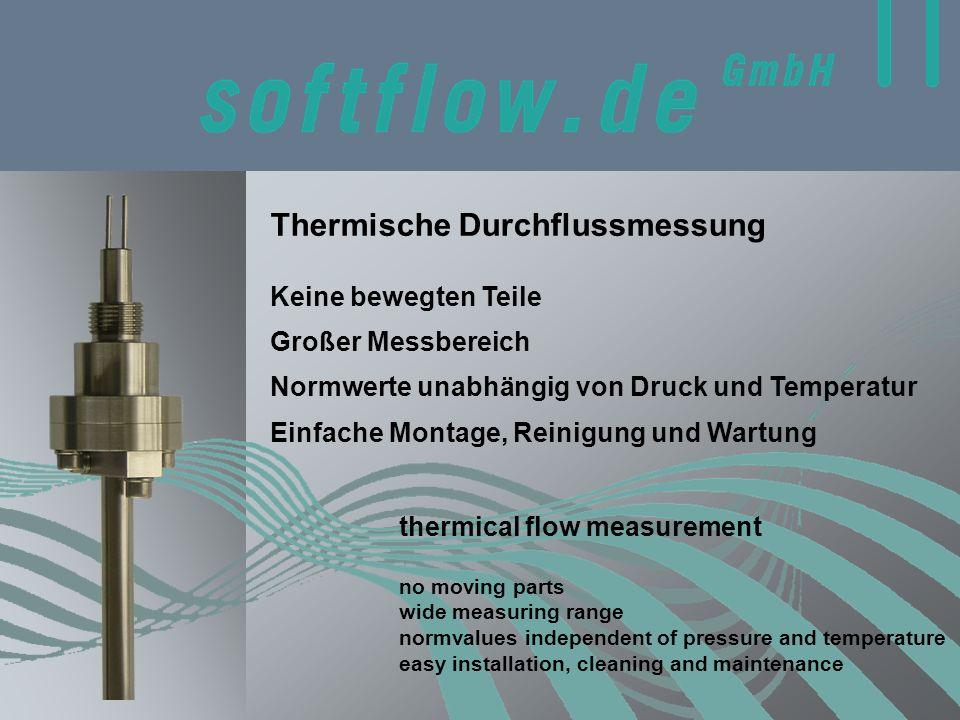 Thermische Durchflussmessung thermical flow measurement Keine bewegten Teile Großer Messbereich Normwerte unabhängig von Druck und Temperatur Einfache