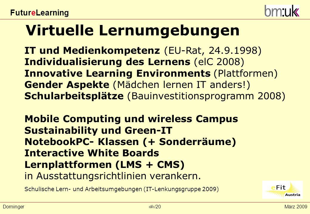 FutureLearning Dorninger#/20März 2009 Virtuelle Lernumgebungen IT und Medienkompetenz (EU-Rat, 24.9.1998) Individualisierung des Lernens (elC 2008) In