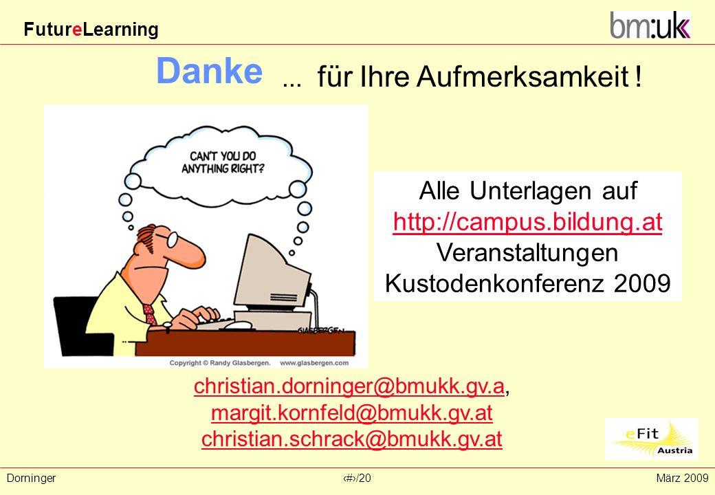 FutureLearning Dorninger#/20März 2009 Danke... für Ihre Aufmerksamkeit ! christian.dorninger@bmukk.gv.achristian.dorninger@bmukk.gv.a, margit.kornfeld