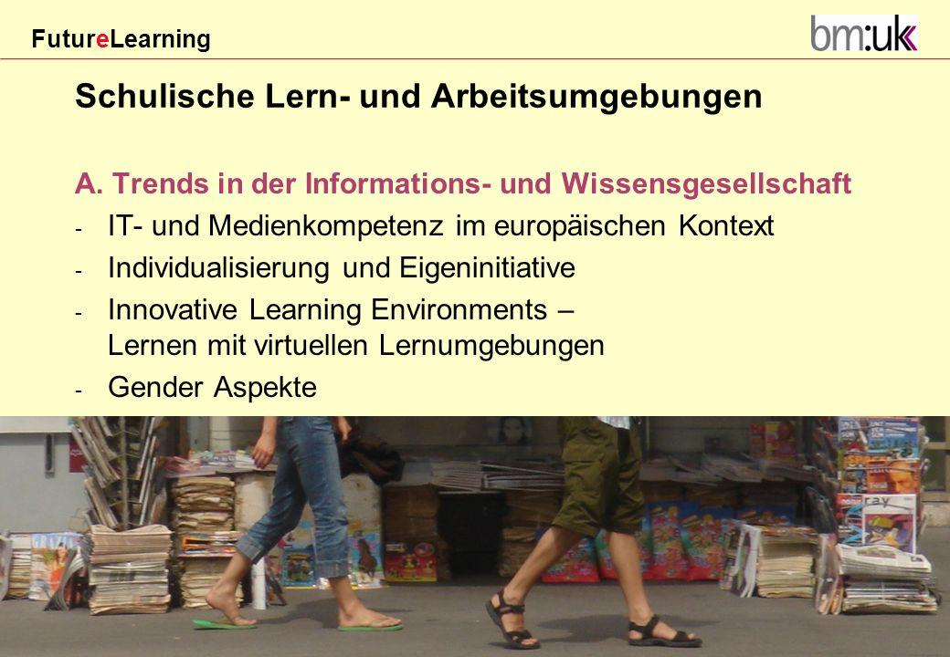 FutureLearning Dorninger#/20März 2009 Schulische Lern- und Arbeitsumgebungen A. Trends in der Informations- und Wissensgesellschaft - IT- und Medienko