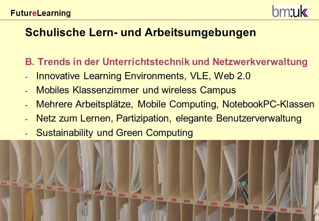 FutureLearning Dorninger#/20März 2009 Schulische Lern- und Arbeitsumgebungen B. Trends in der Unterrichtstechnik und Netzwerkverwaltung - Innovative L
