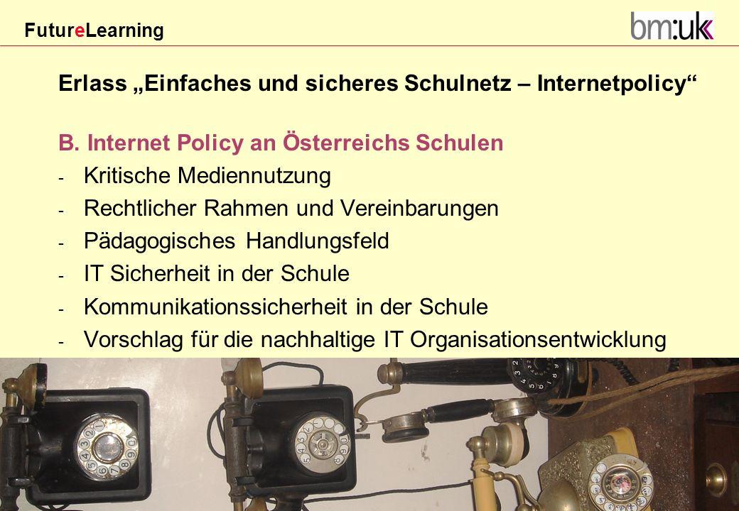 FutureLearning Dorninger#/20März 2009 Erlass Einfaches und sicheres Schulnetz – Internetpolicy B. Internet Policy an Österreichs Schulen - Kritische M