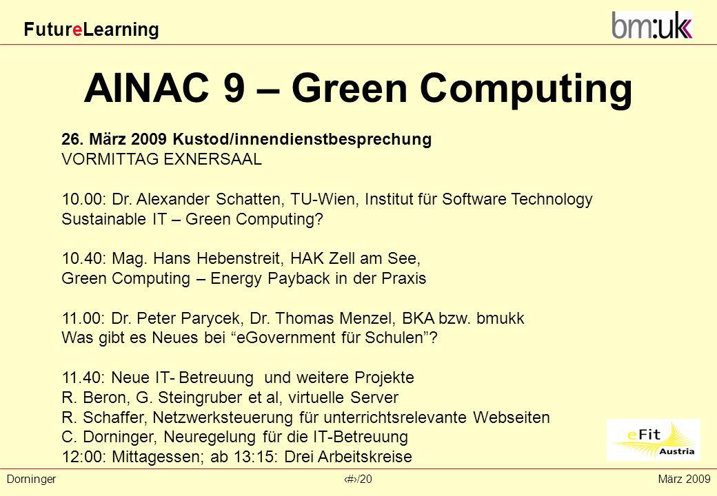 FutureLearning Dorninger#/20März 2009 AINAC 9 – Green Computing 26. März 2009 Kustod/innendienstbesprechung VORMITTAG EXNERSAAL 10.00: Dr. Alexander S