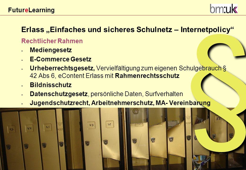 FutureLearning Dorninger#/20März 2009§ Erlass Einfaches und sicheres Schulnetz – Internetpolicy Rechtlicher Rahmen - Mediengesetz - E-Commerce Gesetz