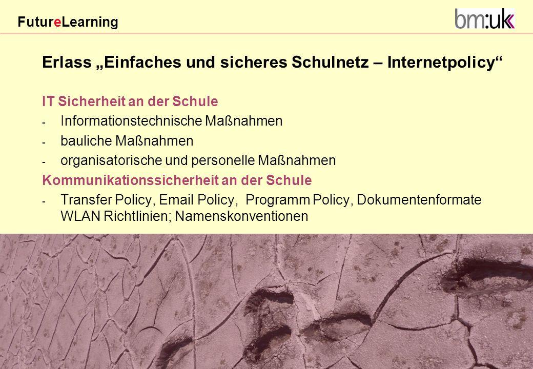 FutureLearning Dorninger#/20März 2009 Erlass Einfaches und sicheres Schulnetz – Internetpolicy IT Sicherheit an der Schule - Informationstechnische Ma