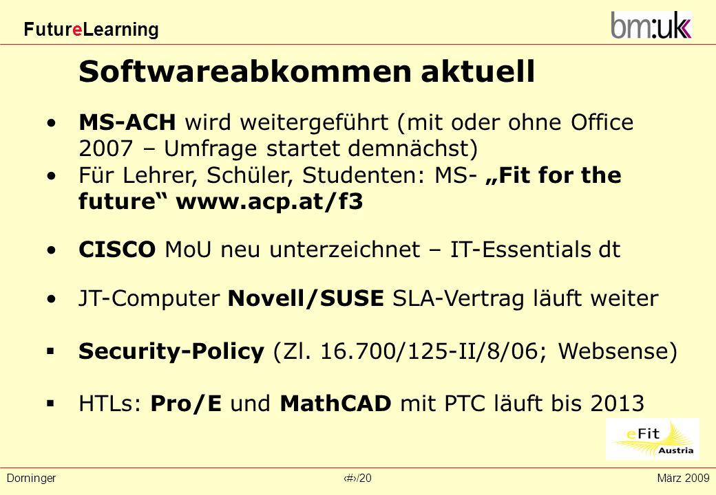 FutureLearning Dorninger#/20März 2009 Softwareabkommen aktuell MS-ACH wird weitergeführt (mit oder ohne Office 2007 – Umfrage startet demnächst) Für L