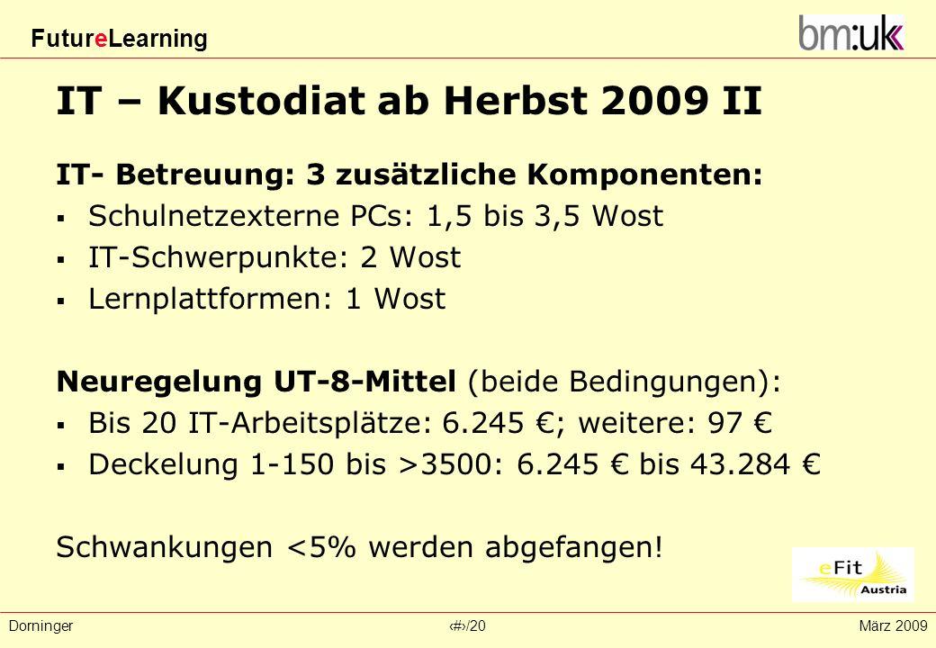 FutureLearning Dorninger#/20März 2009 IT – Kustodiat ab Herbst 2009 II IT- Betreuung: 3 zusätzliche Komponenten: Schulnetzexterne PCs: 1,5 bis 3,5 Wos