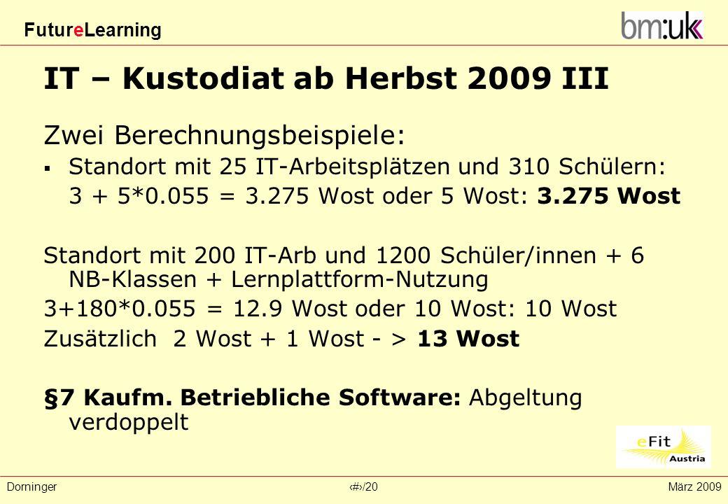 FutureLearning Dorninger#/20März 2009 IT – Kustodiat ab Herbst 2009 III Zwei Berechnungsbeispiele: Standort mit 25 IT-Arbeitsplätzen und 310 Schülern: