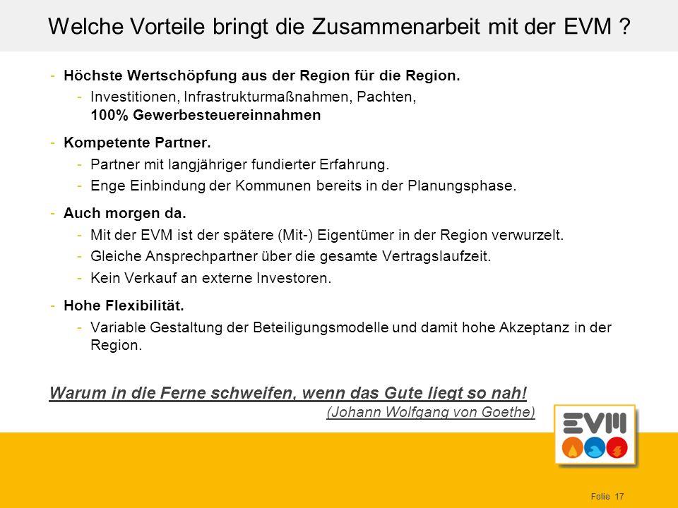 Folie 17 Welche Vorteile bringt die Zusammenarbeit mit der EVM ? -Höchste Wertschöpfung aus der Region für die Region. -Investitionen, Infrastrukturma