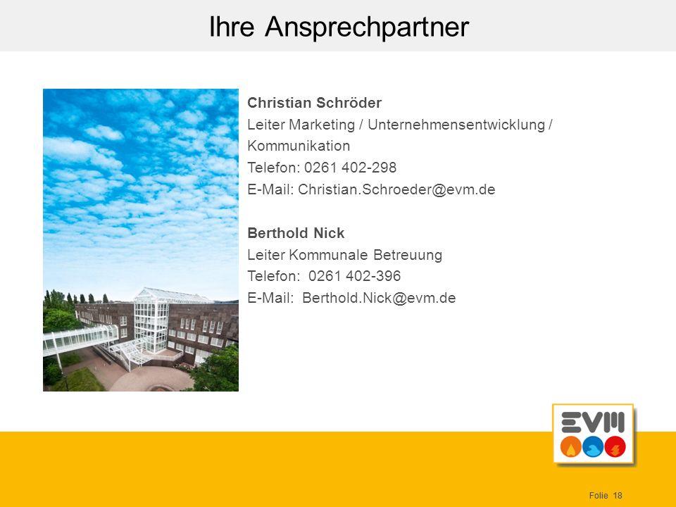 Folie 18 Ihre Ansprechpartner Christian Schröder Leiter Marketing / Unternehmensentwicklung / Kommunikation Telefon: 0261 402-298 E-Mail: Christian.Sc
