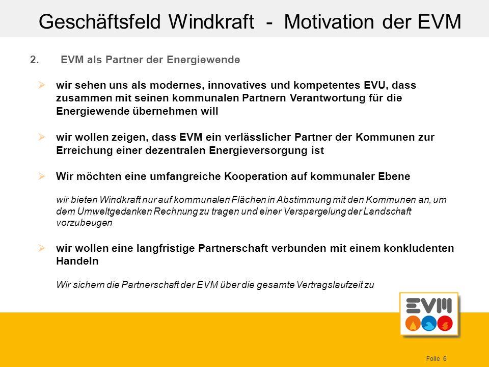 Folie 6 2.EVM als Partner der Energiewende Geschäftsfeld Windkraft - Motivation der EVM wir sehen uns als modernes, innovatives und kompetentes EVU, d
