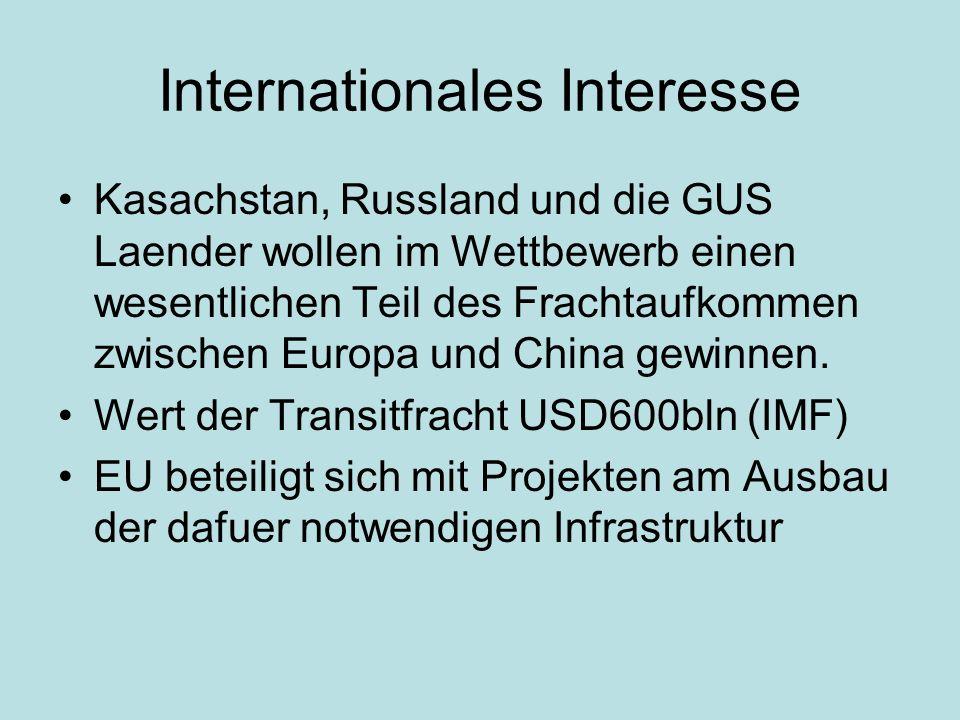 Internationales Interesse Kasachstan, Russland und die GUS Laender wollen im Wettbewerb einen wesentlichen Teil des Frachtaufkommen zwischen Europa und China gewinnen.