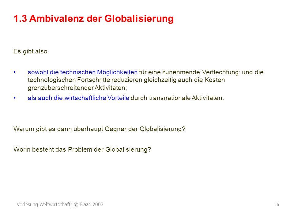 Vorlesung Weltwirtschaft; © Blaas 2007 10 1.3 Ambivalenz der Globalisierung Es gibt also sowohl die technischen Möglichkeiten für eine zunehmende Verf