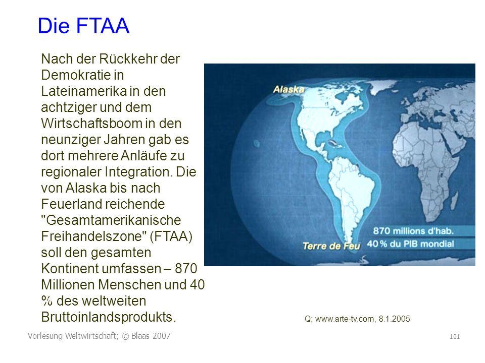 Vorlesung Weltwirtschaft; © Blaas 2007 101 Nach der Rückkehr der Demokratie in Lateinamerika in den achtziger und dem Wirtschaftsboom in den neunziger Jahren gab es dort mehrere Anläufe zu regionaler Integration.