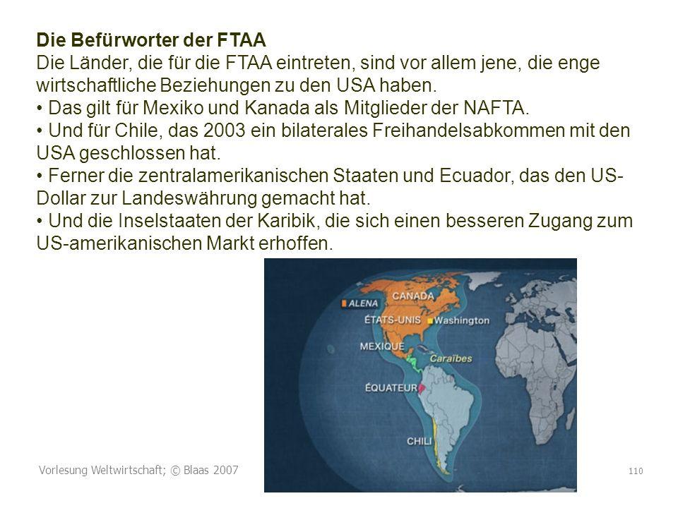 Vorlesung Weltwirtschaft; © Blaas 2007 110 Die Befürworter der FTAA Die Länder, die für die FTAA eintreten, sind vor allem jene, die enge wirtschaftliche Beziehungen zu den USA haben.