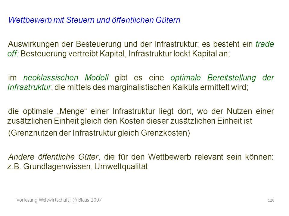 Vorlesung Weltwirtschaft; © Blaas 2007 120 Wettbewerb mit Steuern und öffentlichen Gütern Auswirkungen der Besteuerung und der Infrastruktur; es beste
