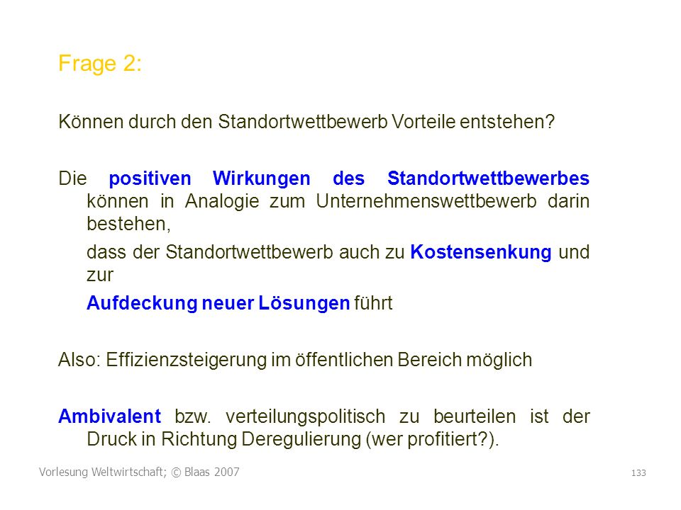 Vorlesung Weltwirtschaft; © Blaas 2007 133 Frage 2: Können durch den Standortwettbewerb Vorteile entstehen? Die positiven Wirkungen des Standortwettbe