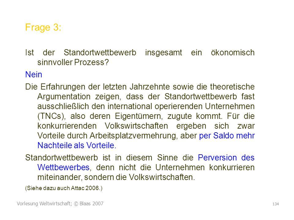 Vorlesung Weltwirtschaft; © Blaas 2007 134 Frage 3: Ist der Standortwettbewerb insgesamt ein ökonomisch sinnvoller Prozess? Nein Die Erfahrungen der l