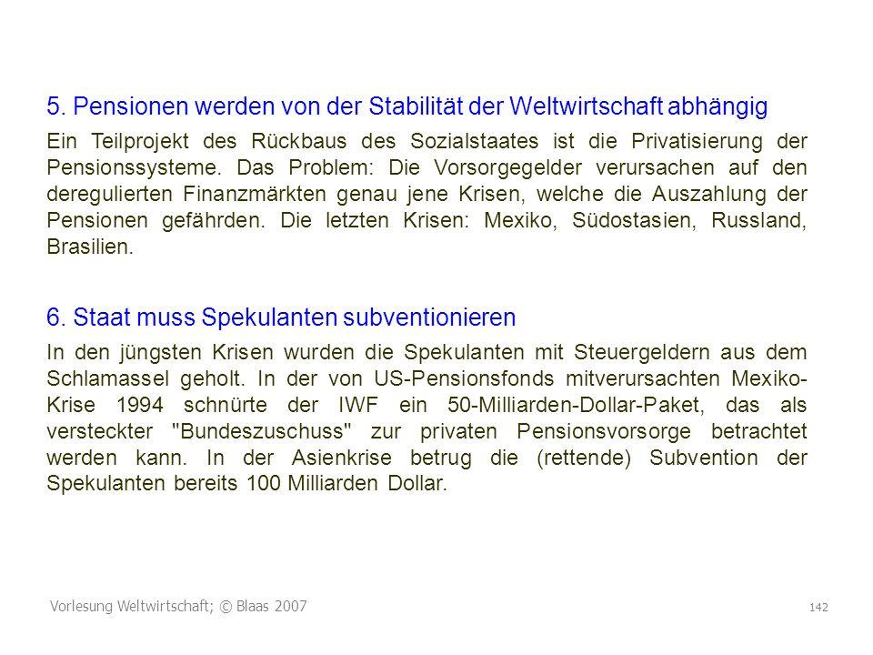 Vorlesung Weltwirtschaft; © Blaas 2007 142 5. Pensionen werden von der Stabilität der Weltwirtschaft abhängig Ein Teilprojekt des Rückbaus des Sozials